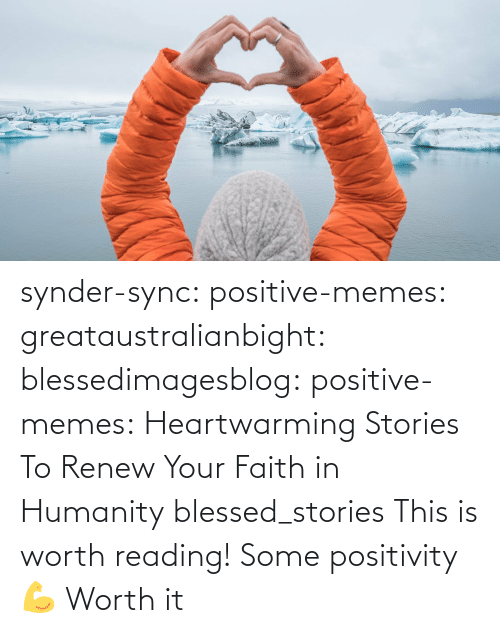 medium: synder-sync:  positive-memes:  greataustralianbight:  blessedimagesblog:  positive-memes:  Heartwarming Stories To Renew Your Faith in Humanity   blessed_stories   This is worth reading!    Some positivity 💪   Worth it