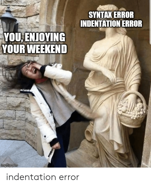 Com, Weekend, and Syntax: SYNTAX ERROR  INDENTATION ERROR  YOU,ENJOYING  YOUR WEEKEND  imgflip.com indentation error