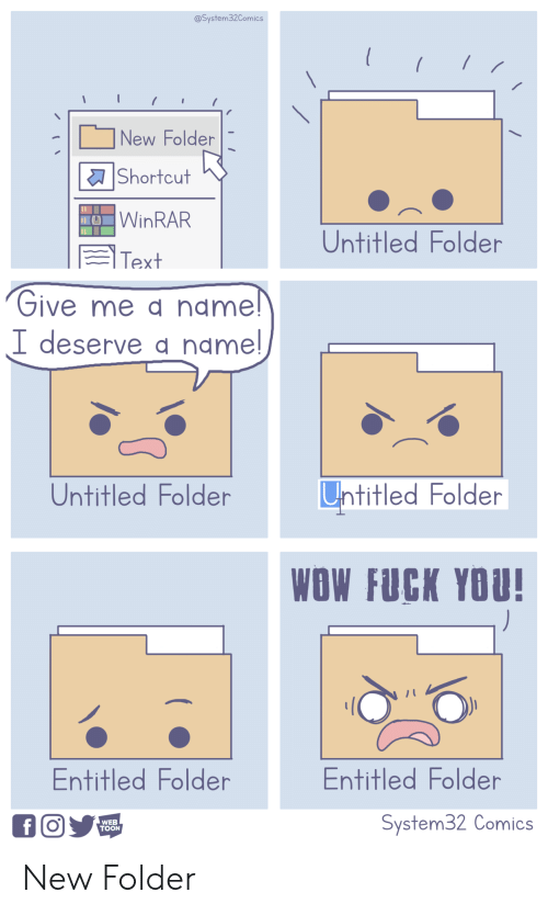Fuck You, Wow, and Fuck: @System32Comics  New Folder  | a Shortcut  WinRAR  Untitled Folder  Text  フive me name  I deserve d name  Untitled Folder  Untitled Folder  WOW FUCK YOU!  Entitled Folder  Entitled Folder  WEB  TOON  System32 Comics New Folder