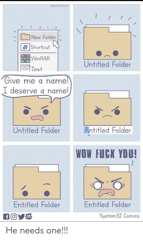 Fuck You, Wow, and Fuck: @System32Comics  New Folder  Shortcut  OWINRAR  Untitled Folder  Text  Give me a name!  I deserve a name!  Untitled Folder  Untitled Folder  WOW FUCK YOU!  Entitled Folder  Entitled Folder  System32 Comics  f O  WEB  TOON He needs one!!!