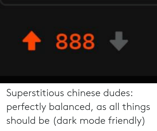 Reddit, Chinese, and Dark: t 888 Superstitious chinese dudes: perfectly balanced, as all things should be (dark mode friendly)