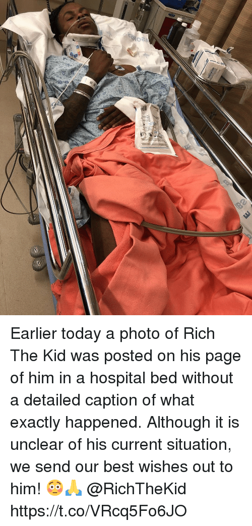 Best, Hospital, and Today: T CASH Earlier today a photo of Rich The Kid was posted on his page of him in a hospital bed without a detailed caption of what exactly happened. Although it is unclear of his current situation, we send our best wishes out to him! 😳🙏 @RichTheKid https://t.co/VRcq5Fo6JO