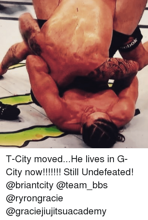 Memes, Undefeated, and 🤖: T-City moved...He lives in G-City now!!!!!!! Still Undefeated! @briantcity @team_bbs @ryrongracie @graciejiujitsuacademy