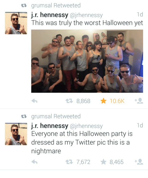 Halloween, Hennessy, and Party: t grumsal Retweeted  1d  J.r. hennessy @jrhennessy  This was truly the worst Halloween yet  t2 8,868 ★ 10.6K  tr grumsal Retweeted  j.r. hennessy @jrhennessy  1d  Everyone at this Halloween party is  dressed as my Twitter pic this is a  nightmare  7,672 8,465