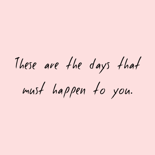 You, Happen, and  Days: T  hese ave the days tha  f  Must happen to you