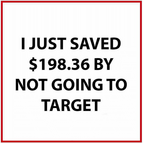 Dank, Target, and 🤖: T JUST SAVED  $198.36 BY  NOT GOING TO  TARGET