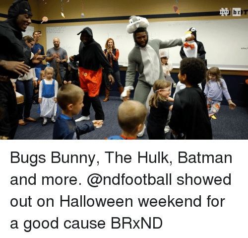 Batman, Bugs Bunny, and Bunnies: )T  Note,  b  ss  坉 Bugs Bunny, The Hulk, Batman and more. @ndfootball showed out on Halloween weekend for a good cause BRxND