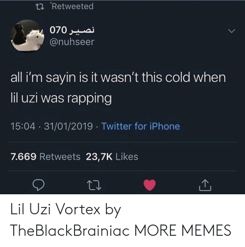 rapping: t Retweeted  @nuhseer  all i'm sayin is it wasn't this cold when  lil uzi was rapping  15:04 31/01/2019 Twitter for iPhone  7.669 Retweets 23,7K Likes Lil Uzi Vortex by TheBlackBrainiac MORE MEMES