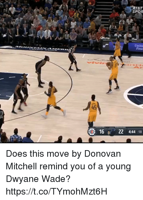 spor: T&T  SPOR  ti  Unite  Fina  45  16  22 4:44 :18 Does this move by Donovan Mitchell remind you of a young Dwyane Wade?  https://t.co/TYmohMzt6H