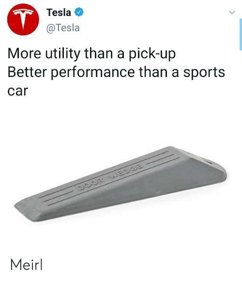 Performance: T  Tesla  @Tesla  More utility than a pick-up  Better performance than a sports  car  DOOR WEDGE Meirl