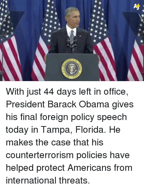 Memes, Barack Obama, and Florida: t With just 44 days left in office, President Barack Obama gives his final foreign policy speech today in Tampa, Florida.   He makes the case that his counterterrorism policies have helped protect Americans from international threats.