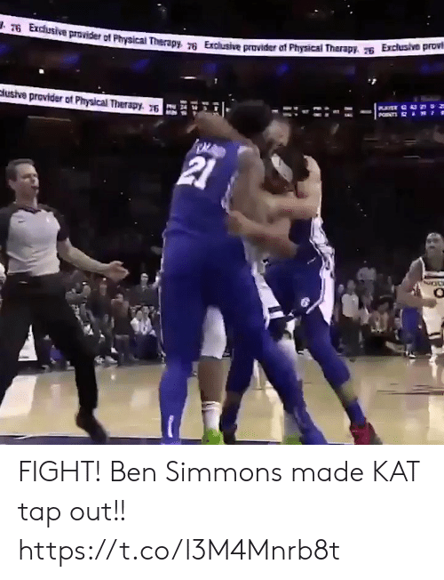Memes, Physical, and Fight: T6 Exchusive provider of Physical Therapy 76 Exclusive provider of Physical Therapy. Exclusive provi  PNTS  clusive provider of Physical Therapy. 76  21 FIGHT! Ben Simmons made KAT tap out!! https://t.co/l3M4Mnrb8t