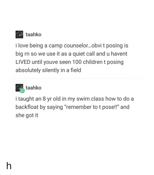 """Anaconda, Children, and Love: taahko  i love being a camp counselor...obvi t posing is  big rn so we use it as a quiet call and u havent  LIVED until youve seen 100 children t posing  absolutely silently in a field  taahko  i taught an 8 yr old in my swim class how to do a  backfloat by saying """"remember to t pose!!"""" and  she got it h"""