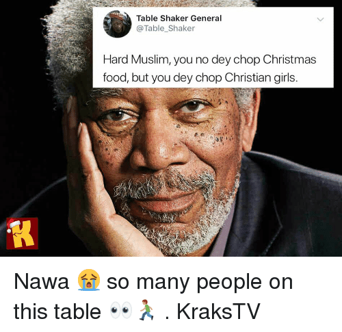 Christmas, Food, and Girls: Table Shaker General  @Table_Shaker  Hard Muslim, you no dey chop Christmas  food, but you dey chop Christian girls. Nawa 😭 so many people on this table 👀🏃🏽 . KraksTV