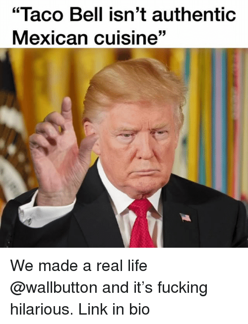 """Fucking, Life, and Taco Bell: """"Taco Bell isn't authentic  Mexican cuisine"""" We made a real life @wallbutton and it's fucking hilarious. Link in bio"""