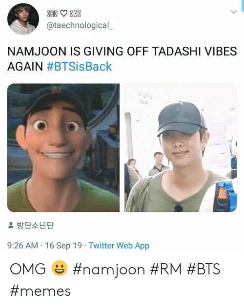 Bts Memes: @taechnological  NAMJOON IS GIVING OFF TADASHI VIBES  AGAIN #BTSisBack  방탄소년단  9:26 AM 16 Sep 19 Twitter Web App OMG 😀 #namjoon #RM #BTS #memes