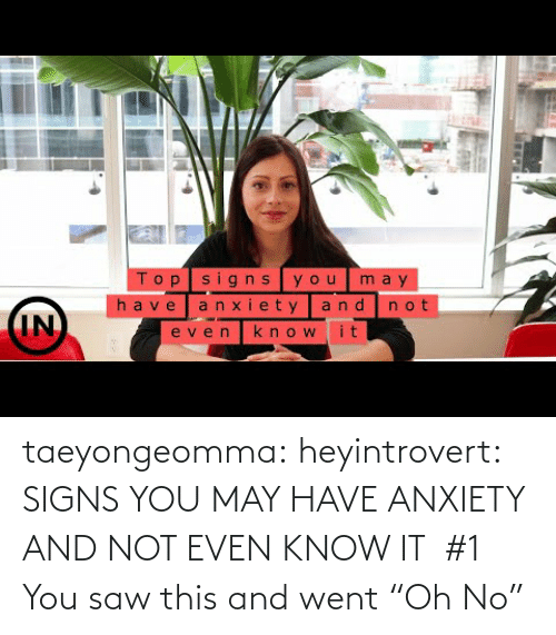 "Anxiety: taeyongeomma: heyintrovert: SIGNS YOU MAY HAVE ANXIETY AND NOT EVEN KNOW IT    #1 You saw this and went ""Oh No"""