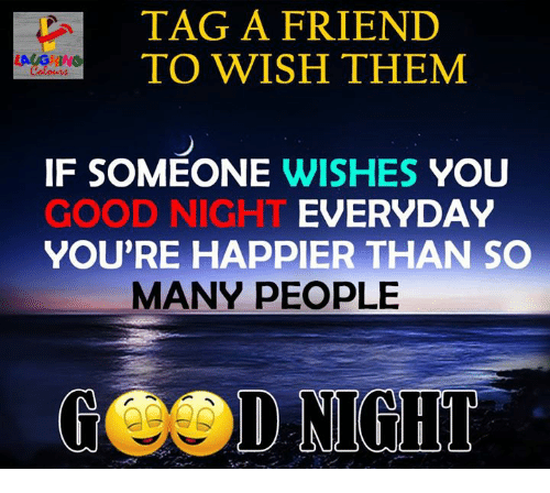 ˜»: TAG A FRIEND  TO WISH THEM  IF SOMEONE WISHES YOU  GOOD NIGHT  YOU'RE HAPPIER THAN SO  EVERYDAY  MANY PEOPLE  GOOD NIGHT