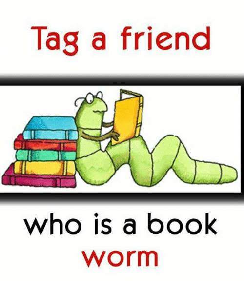 Memes, Book, and 🤖: Tag a friend  who is a book  Worm