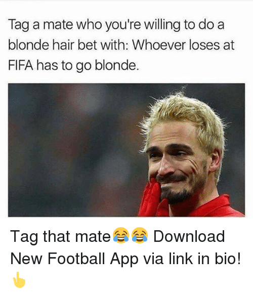 Fifa, Football, and Memes: Tag a mate who you're willing to do a  blonde hair bet with: Whoever loses at  FIFA has to go blonde. Tag that mate😂😂 Download New Football App via link in bio!👆