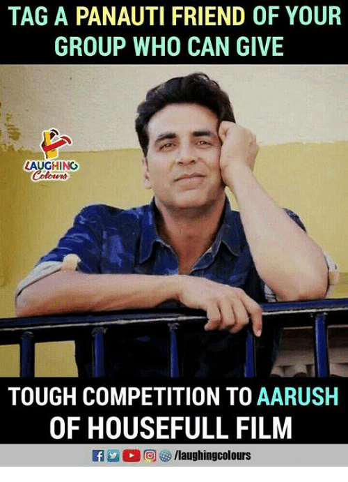 Tough, Film, and Indianpeoplefacebook: TAG A PANAUTI FRIEND OF YOUR  GROUP WHO CAN GIVE  HINO  TOUGH COMPETITION TO AARUSH  OF HOUSEFULL FILM