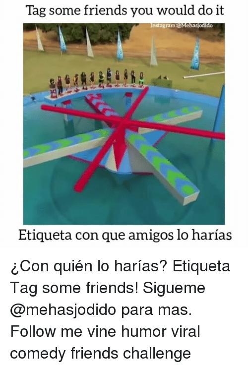 Friends, Memes, and Vine: Tag some friends you would do it  amia  Etiqueta con que amigos lo harías ¿Con quién lo harías? Etiqueta Tag some friends! Sigueme @mehasjodido para mas. Follow me vine humor viral comedy friends challenge