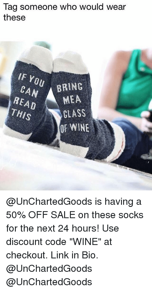 "Saling: Tag someone who would wear  these  IF Y  BRING  READ  THIS  MEA  CLASS  OF WINE @UnChartedGoods is having a 50% OFF SALE on these socks for the next 24 hours! Use discount code ""WINE"" at checkout. Link in Bio. @UnChartedGoods @UnChartedGoods"