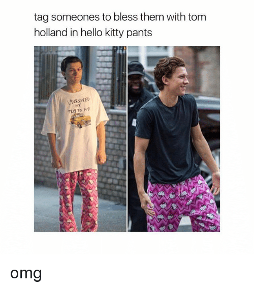 Hello, Omg, and Hello Kitty: tag someones to bless them with tom  holland in hello kitty pants  URVIVED omg
