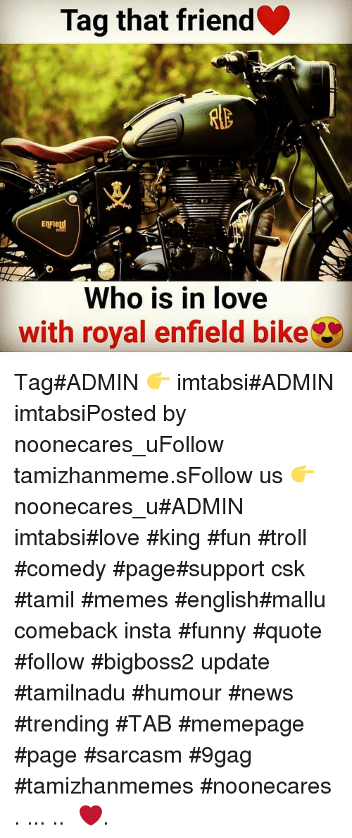 9gag, Funny, and Love: Tag that friend  EnFIetd  Who is in love  with royal enfield bike Tag#ADMIN 👉 imtabsi#ADMIN imtabsiPosted by noonecares_uFollow tamizhanmeme.sFollow us 👉 noonecares_u#ADMIN imtabsi#love #king #fun #troll #comedy #page#support csk #tamil #memes #english#mallu comeback insta #funny #quote #follow #bigboss2 update #tamilnadu #humour #news #trending #TAB #memepage #page #sarcasm #9gag #tamizhanmemes #noonecares ○. ... .. ‎❤️.