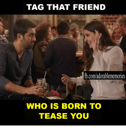 Tease You: TAG THAT FRIEND  fb.com/adorablememories  WHO IS BORN TO  TEASE YOU