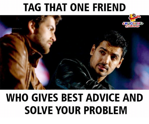 Advice, Best, and Indianpeoplefacebook: TAG THAT ONE FRIEND  AUGHING  WHO GIVES BEST ADVICE AND  SOLVE YOUR PROBLEM