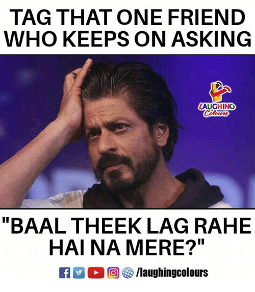 """Indianpeoplefacebook, Asking, and Who: TAG THAT ONE FRIEND  WHO KEEPS ON ASKING  LAUGHING  """"BAAL THEEK LAG RAHE  HAI NA MERE?""""  回够/laughingcolours"""