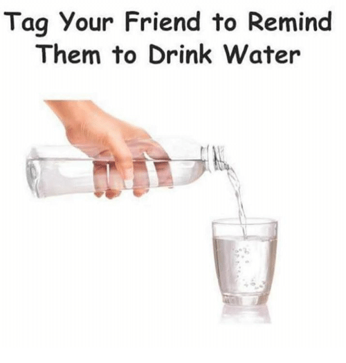Water, Friend, and Them: Tag your Friend to Remind  Them to Drink Water