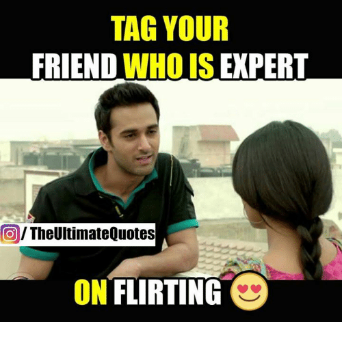 TAG YOUR FRIEND WHO IS EXPERT the Ultimate Quotes ON FLIRTING