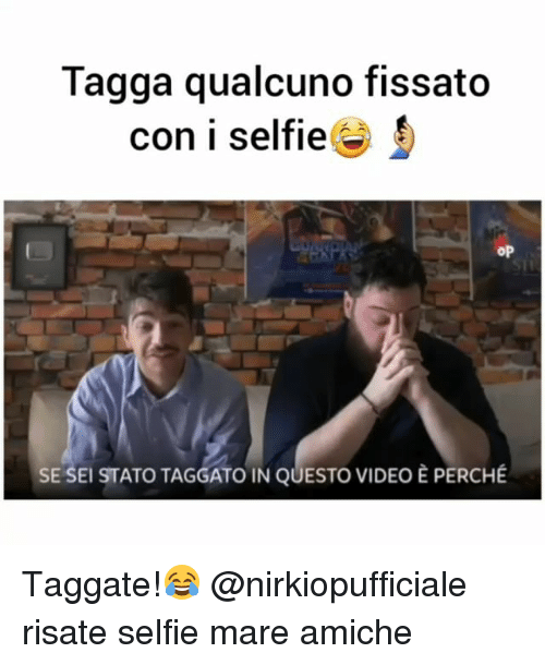 Memes, Selfie, and Video: Tagga qualcuno fissato  con i selfie  op  SE SEI STATO TAGGATO IN QUESTO VIDEO E PERCHE Taggate!😂 @nirkiopufficiale risate selfie mare amiche