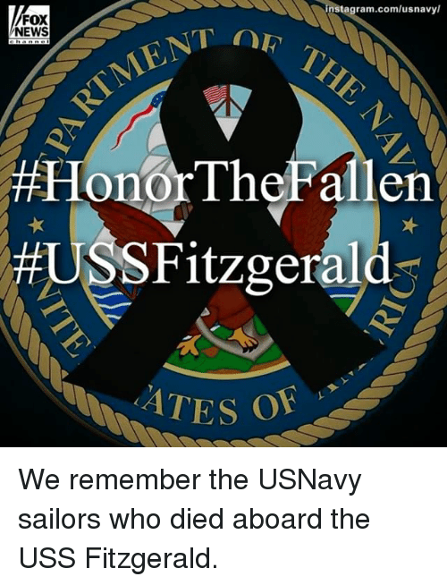 Memes, News, and Fox News: tagram.com/usnavyl  FOX  NEWS  Honor TheFallen  USS Fitzgerald  ATES of We remember the USNavy sailors who died aboard the USS Fitzgerald.