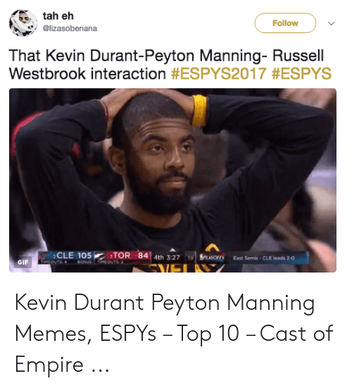 Peyton Manning Memes: tah eh  Follow  @lizasobenana  That Kevin Durant-Peyton Manning- Russell  Westbrook interaction #ESPY2017 #ESPYS  CLE 105  SIMEOUTS 4  84 4th 3:27  TOR  BONUS TEOuts 2  19  OFS  East Semis- CLE leads 2-0  GIF Kevin Durant Peyton Manning Memes, ESPYs – Top 10 – Cast of Empire ...