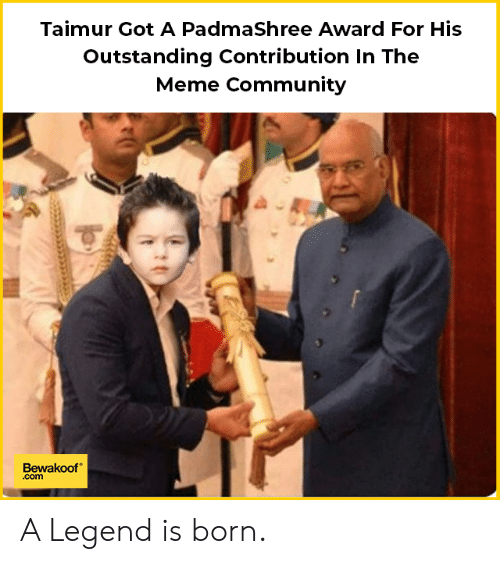 Community, Meme, and Memes: Taimur Got A PadmaShree Award For His  Outstanding Contribution In The  Meme Community  Bewakoof  .com A Legend is born.