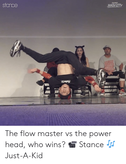 Dank, Head, and Power: TAIPE  stamce  BBOY CITY  . The flow master vs the power head, who wins?  📹 Stance 🎶Just-A-Kid