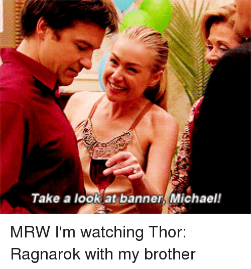 Mrw, Michael, and Thor: Take a looklat banner Michael!