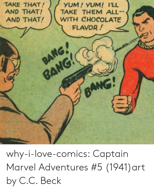 c&c: TAKE THAT!  AND THAT!  AND THAT!  YUM! YUM! I'LL  TAKE THEM ALL  WITH CHOCOLATE  FLAVOR!  RANG! why-i-love-comics:  Captain Marvel Adventures #5 (1941)art by C.C. Beck