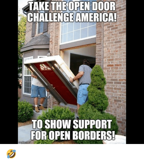 Memes, 🤖, and Open: TAKE THEOPEN DOOR  CHALLENGEAMERICA!  TO SHOW SUPPORT  FOR OPEN BORDERS! 🤣