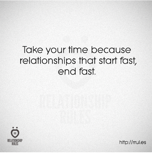 Relationships, Http, and Time: Take your time because  relationships that start fast  end fast.  RELATIONSHIP  RULES  http://rules