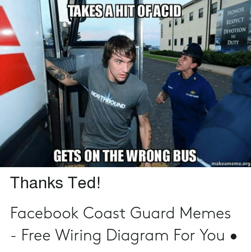 Funny Coast Guard: TAKES A HIT OFACID  HONOR  RESPECT  DEVOTION  TO  DUTY  NORTHBOUND  GETS ON THE WRONG BUS.  makeameme.org  Thanks Ted! Facebook Coast Guard Memes - Free Wiring Diagram For You •