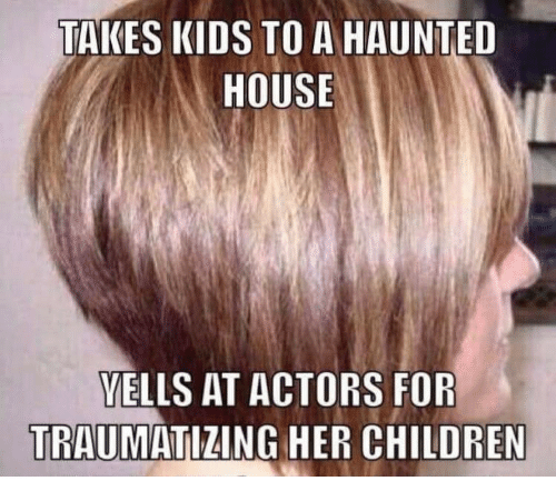 haunted house: TAKES KIDS TO A HAUNTED  HOUSE  VELLS AT ACTORS FOR  TRAUMATIZING HER CHILDREN