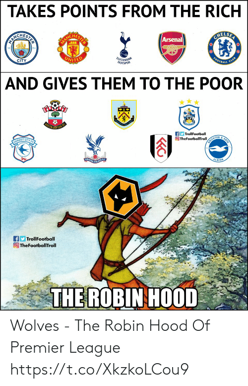 unite: TAKES POINTS FROM THE RICH  CHES  CHES  ELSA  Arsenal  18  94  CITY  UNITE  BALL  AND GIVES THEM TO THE POOR  TrollFootball  TON  OIFF CITYF  ALBION  TrollFootball  TheFootballTroll  THE ROBINHOOD Wolves - The Robin Hood Of Premier League https://t.co/XkzkoLCou9