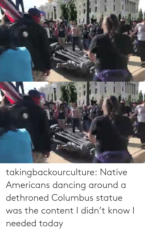 around: takingbackourculture: Native Americans dancing around a dethroned Columbus statue was the content I didn't know I needed today