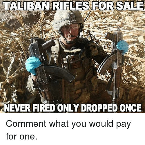 Talibanned: TALIBAN RIFLES FOR SALE  NEVER FIRED ONLY DROPPED ONCE Comment what you would pay for one.