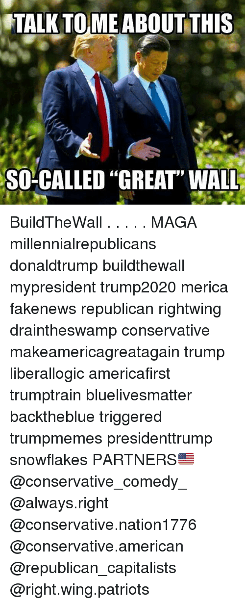 "Memes, Patriotic, and American: TALK TOME ABOUT THIS  SO-CALLED ""GREAT"" WALL BuildTheWall . . . . . MAGA millennialrepublicans donaldtrump buildthewall mypresident trump2020 merica fakenews republican rightwing draintheswamp conservative makeamericagreatagain trump liberallogic americafirst trumptrain bluelivesmatter backtheblue triggered trumpmemes presidenttrump snowflakes PARTNERS🇺🇸 @conservative_comedy_ @always.right @conservative.nation1776 @conservative.american @republican_capitalists @right.wing.patriots"