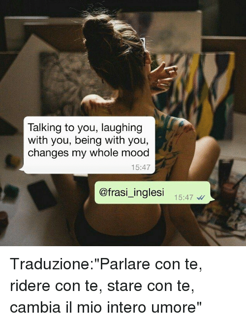 "Memes, Mood, and 🤖: Talking to you, laughing  with you, being with you,  changes my whole mood  15:47  @frasi_inglesi 15:47 Traduzione:""Parlare con te, ridere con te, stare con te, cambia il mio intero umore"""